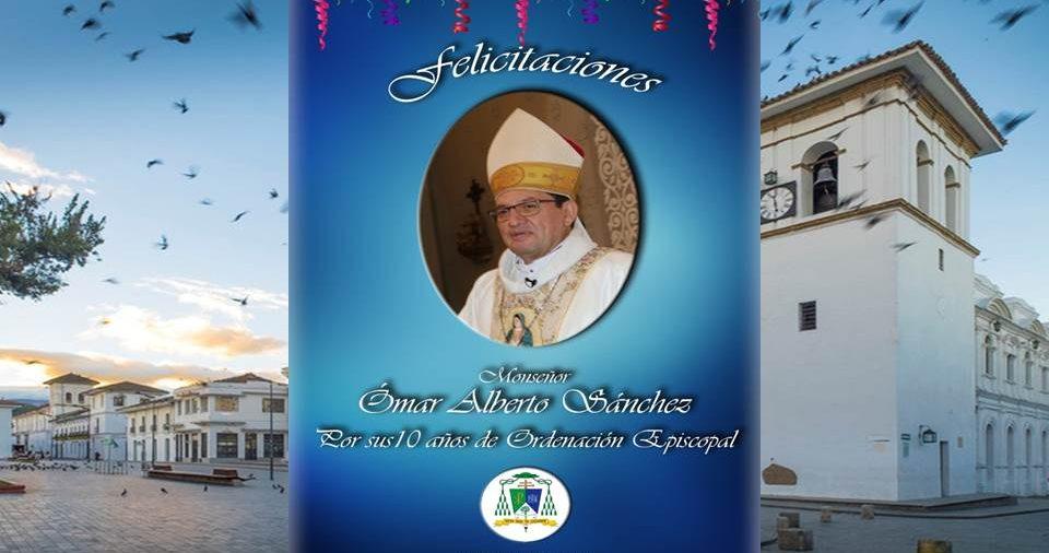 Saludo de felicitación en el 10° aniversario Episcopal de Monseñor Omar Alberto Sánchez Cubillos - Arzobispo de Popayán